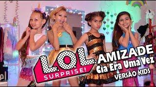 LOL SURPRISE - MÚSICA AMIZADE - CIA ERA UMA VEZ - DUBLAGEM Versão Kids