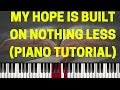 My Hope Is Built On Nothing Less Hymn ( Piano Tutorial) видео