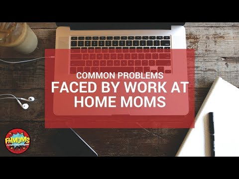 COMMON PROBLEMS FACED BY WORK AT HOME MOMS