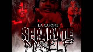 Repeat youtube video L'A Capone - Separate Myself (Intro) 2014