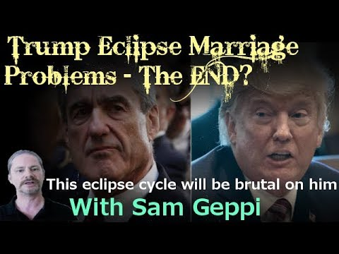 Trump - Eclipses - Marriage Problems - Mueller Closing In?