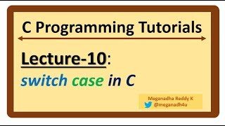 C-Programming Tutorials : Lecture-10 - SWITCH Case in C