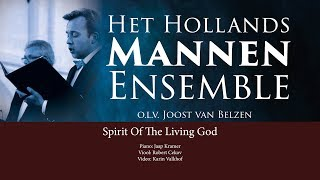 Spirit Of The Living God | Het Hollands Mannen Ensemble o.l.v. Joost van Belzen