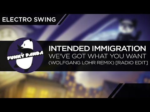 ElectroSWING || Intended Immigration - We've Got What You Want (Wolfgang Lohr Remix) [Radio Edit]