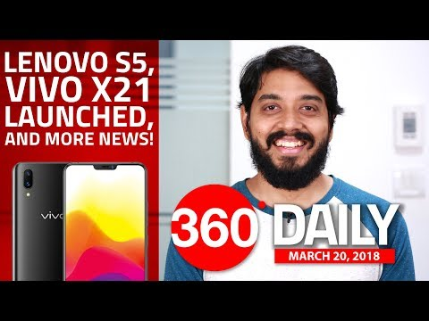 Lenovo S5, Vivo X21 Launched, What the OnePlus 6 May Look Like, and More (Mar 20, 2018)