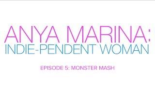 Anya Marina : Indie-pendent Woman - Ep 5 - Monster Mash