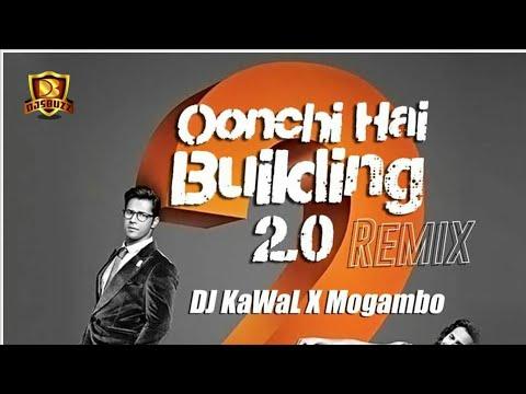OONCHI HAI BUILDING 2.0 ( REMIX) - DJ KAWAL X MOGAMBO