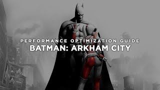 Batman: Arkham City - How to Reduce Lag and Boost & Improve Performance