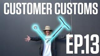 Customer Customs | EP.13