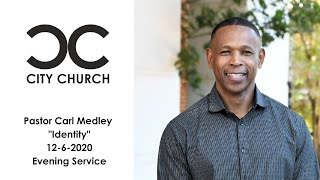 Carl Medley I City Church I 12-6-2020 PM Service