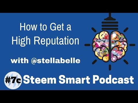 How to Get a High Reputation with @stellabelle - Steem Smart Podcast Ep. 7c