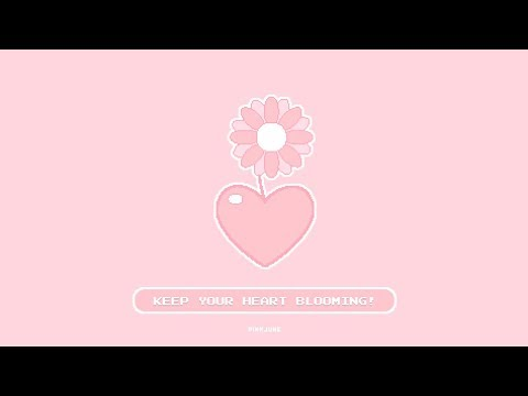 Keep your heart blooming!  Cute Lo-Fi mix 