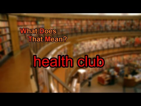 What does health club mean?