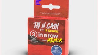 TK N Cash ft  2 Chainz - 3 In A Row (Remix)
