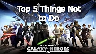 Star Wars Galaxy of Heroes -  Top 5 Things Not to Do