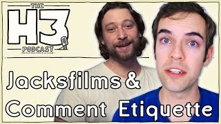 H3 Podcast #17 - Jacksfilms & Internet Comment Etiquette