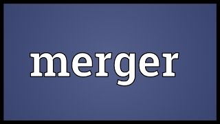 Merger Meaning
