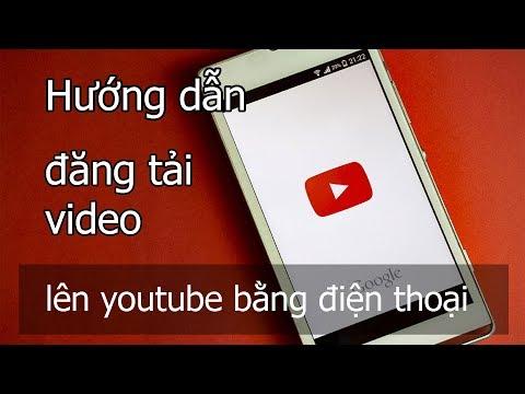 Hướng dẫn đăng video lên youtube bằng điện thoại smartphone