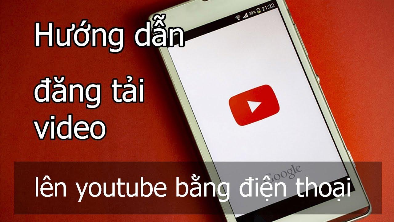 Cách đăng video lên youtube bằng điện thoại smartphone