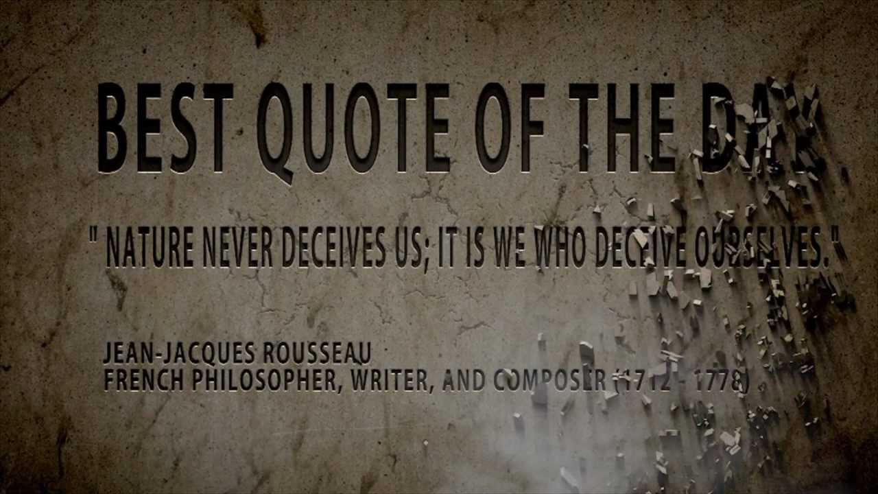 Quote of The Day Jean- Jacques Rousseauu0026quot; Nature Never ...
