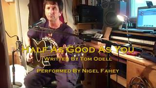 Half As Good As You. Cover of Tom Odell's song by Nigel Fahey