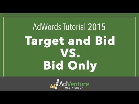 AdWords Tutorial 2015 - Understanding Target and Bid Vs. Bid Only