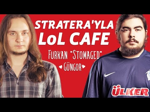 Stratera'yla LoL Cafe - Stomaged
