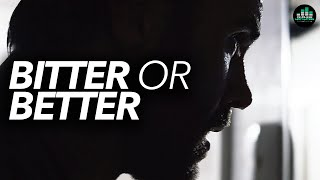 BITTER or BETTER - YOU CHOOSE!