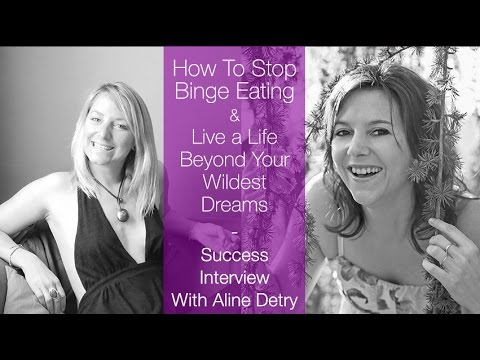 How To Stop Binge Eating & Live A Life Beyond Your Wildest Dreams with Aline Detry
