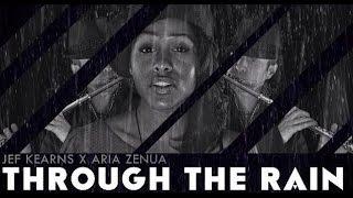 Through the Rain - Jef Kearns feat. Aria Zenua (Official Video)