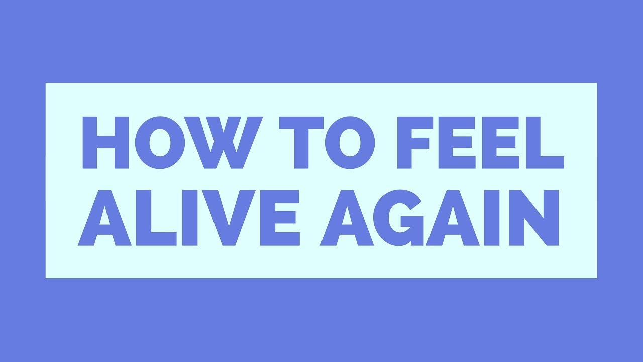 Watch How to Feel Alive video