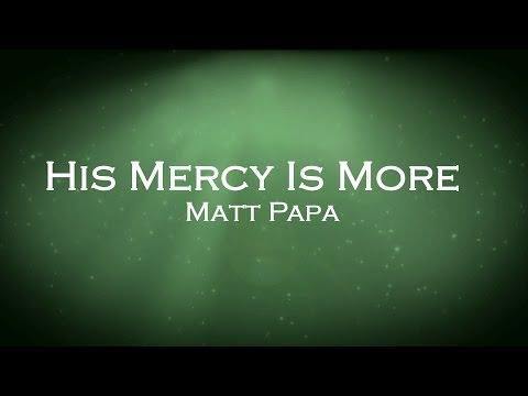 His Mercy Is More - Matt Papa