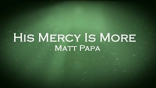 his mercy is more matt papa