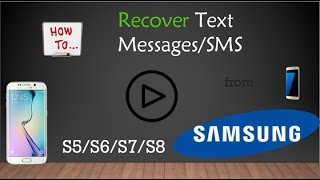 How to Recover SMS/Text Messages from Samsung S4/S5/S6/S7/S8