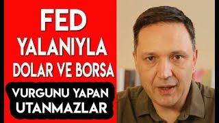 FED Yalanıyla Dolar ve Borsa Vurgunu Yapan Utanmazlar !!!