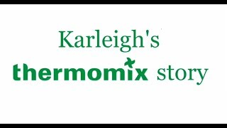 Karleigh's Thermomix Story