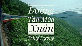 Đường Tàu Mùa Xuân(Đăng Dương)- Bài ca về Đường Sắt Việt Nam