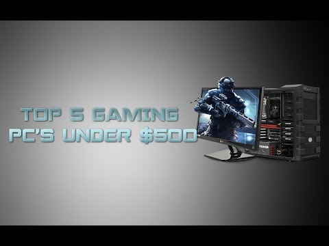 Top 5 Gaming PC's Under $500 (2016)