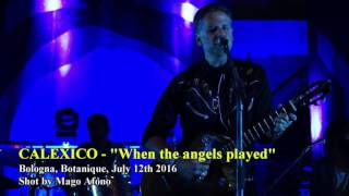 Calexico - When the angels played (Bologna, Botanique, July 12th 2016)