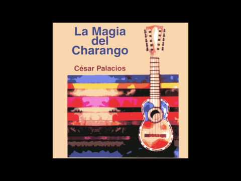 La Magia del Charango / César Palacios / Album Completo