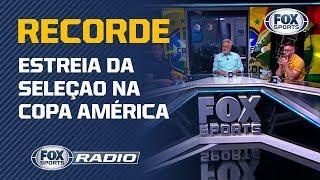 Estreia da seleção na Copa América tem arrecadação recorde  -  FOX Sports Radio debateu