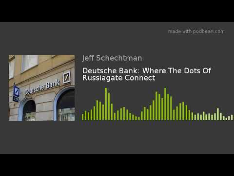 Deutsche Bank: Where The Dots Of Russiagate Connect