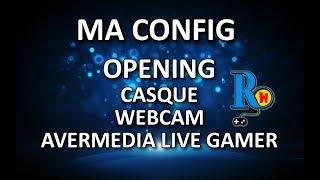 Vlog - Ma config - Opening Webcam/Casque/Avermedia LGP - Test des périphériques