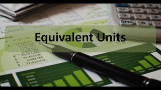 Managerial Accounting: Process Costing Equivalent Units