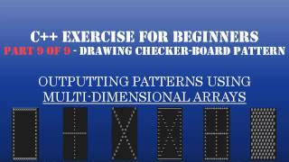 C++ Learn To Program - Multidimensional Arrays & Loops to Create Patterns - Pt9: Draw CheckerBoard