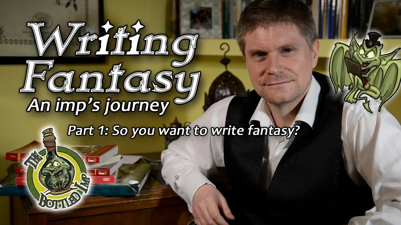 Writing Fantasy: An Imp s Journey Part 1: So you want to write Fantasy? YouTube