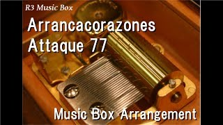 Arrancacorazones/Attaque 77 [Music Box]