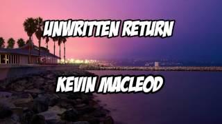 Unwritten Return - Kevin Macleod