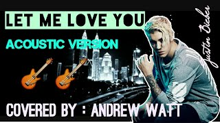 Let Me Love You - acoustic version - justin bieber - andrew watt