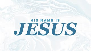 HIS NAME IS JESUS | The River FCC